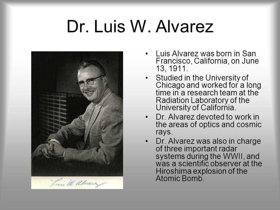 Accomplishments and work of Dr.Luis W. Alvarez In 1968, Alvarez received the Physics Nobel Price.