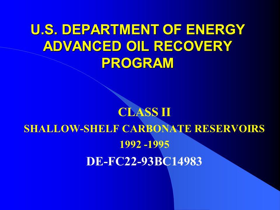U.S. DEPARTMENT OF ENERGY ADVANCED OIL RECOVERY PROGRAM CLASS II SHALLOW-SHELF CARBONATE RESERVOIRS 1992 -1995 DE-FC22-93BC14983