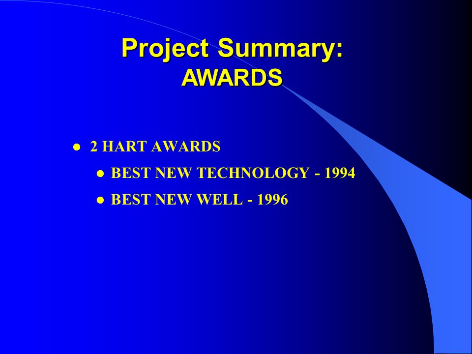 l 2 HART AWARDS l BEST NEW TECHNOLOGY - 1994 l BEST NEW WELL - 1996 Project Summary: AWARDS