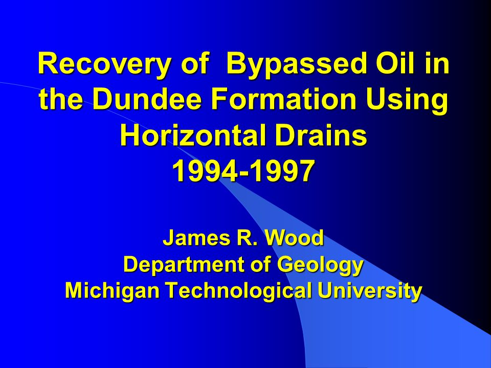 Recovery of Bypassed Oil in the Dundee Formation Using Horizontal Drains 1994-1997 James R.