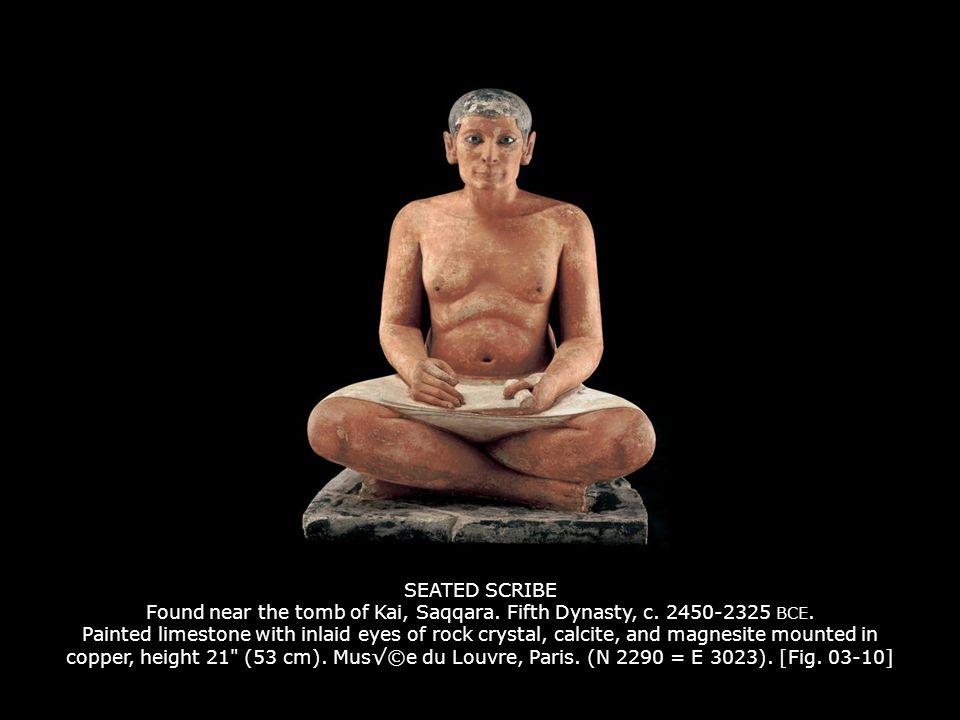 SEATED SCRIBE Found near the tomb of Kai, Saqqara.