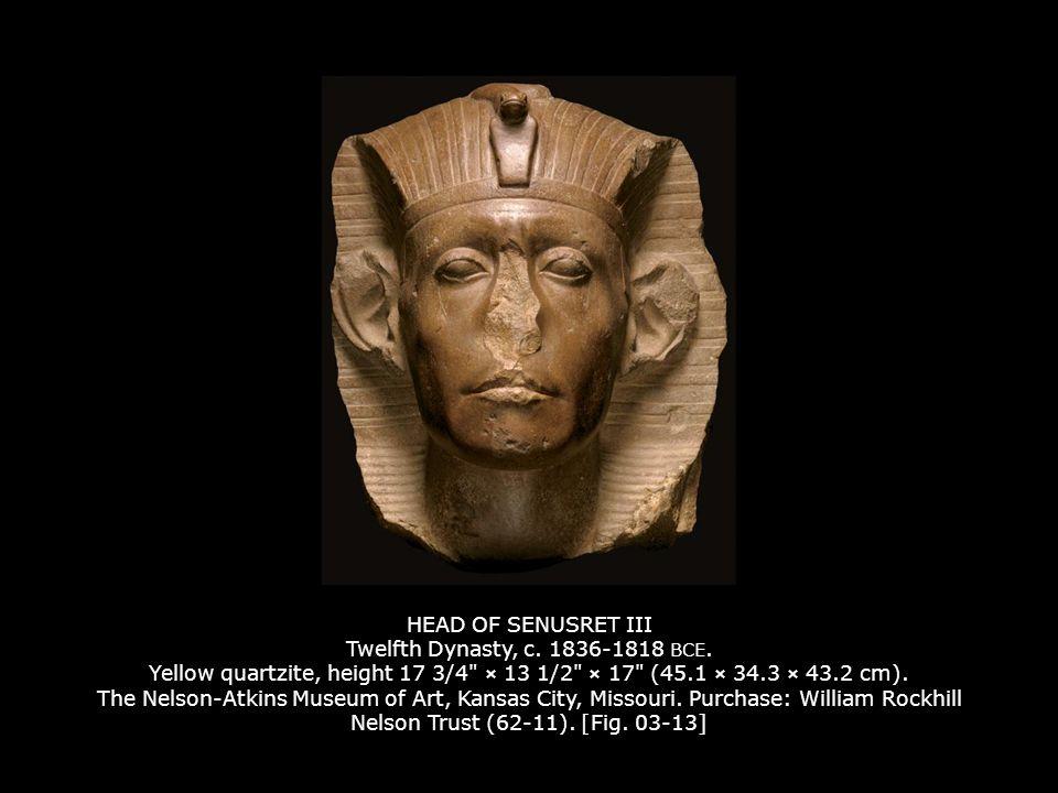 HEAD OF SENUSRET III Twelfth Dynasty, c.1836-1818 BCE.