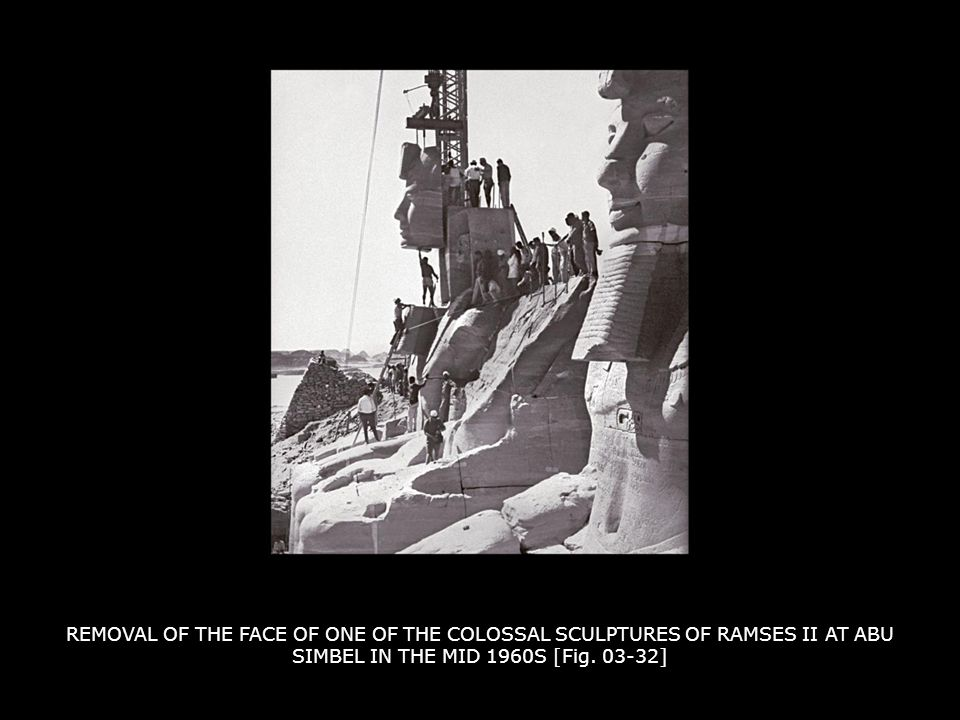 REMOVAL OF THE FACE OF ONE OF THE COLOSSAL SCULPTURES OF RAMSES II AT ABU SIMBEL IN THE MID 1960S [Fig.
