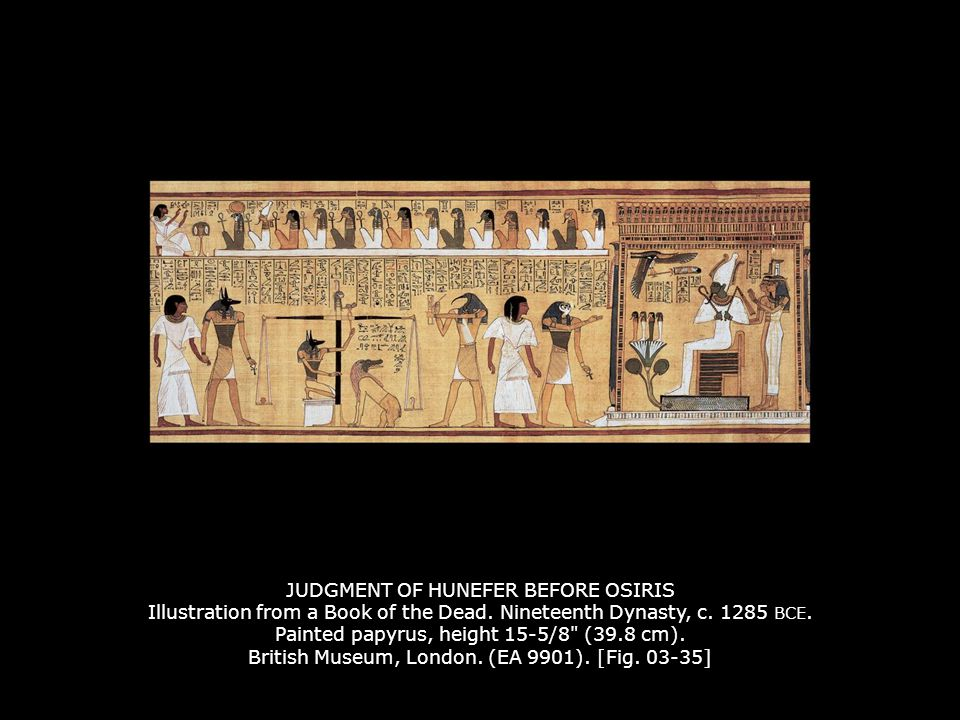 JUDGMENT OF HUNEFER BEFORE OSIRIS Illustration from a Book of the Dead. Nineteenth Dynasty, c. 1285 BCE. Painted papyrus, height 15-5/8