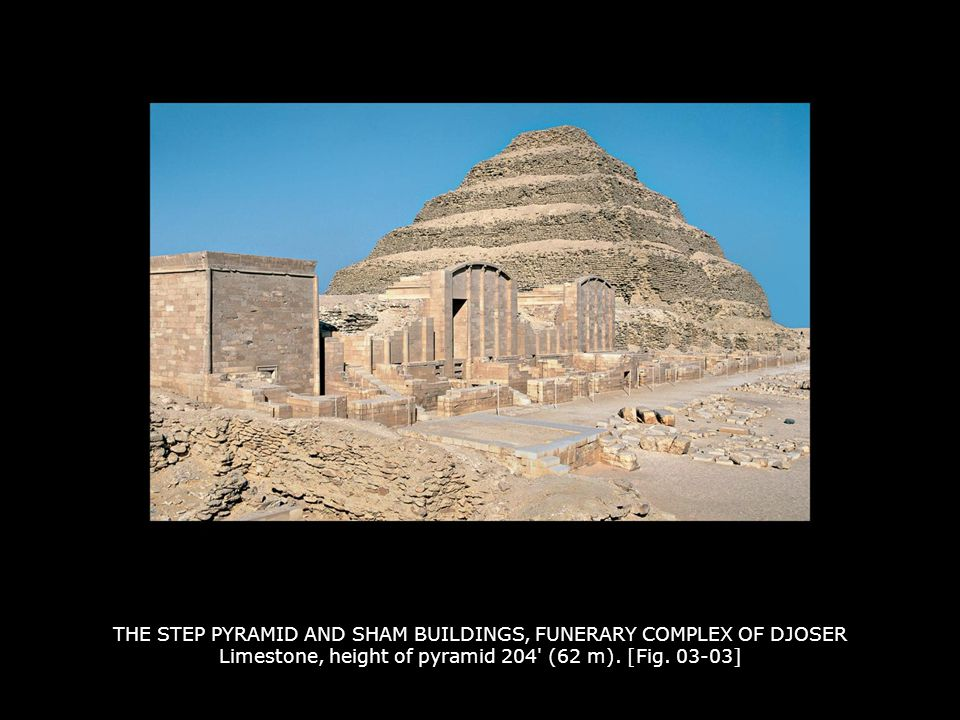 THE STEP PYRAMID AND SHAM BUILDINGS, FUNERARY COMPLEX OF DJOSER Limestone, height of pyramid 204 (62 m).