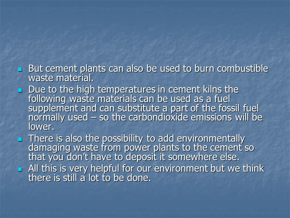 But cement plants can also be used to burn combustible waste material.