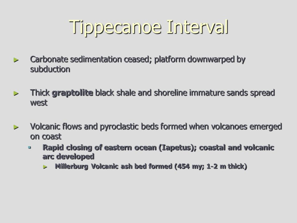 Tippecanoe Interval ► Carbonate sedimentation ceased; platform downwarped by subduction ► Thick graptolite black shale and shoreline immature sands sp