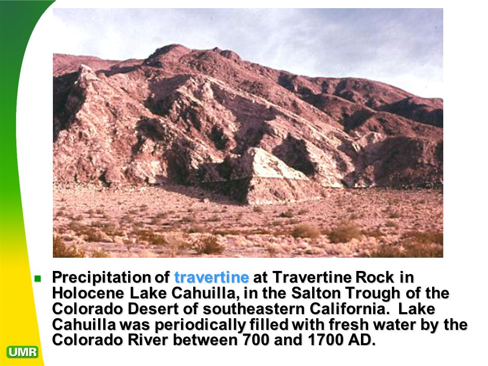 Precipitation of travertine at Travertine Rock in Holocene Lake Cahuilla, in the Salton Trough of the Colorado Desert of southeastern California.