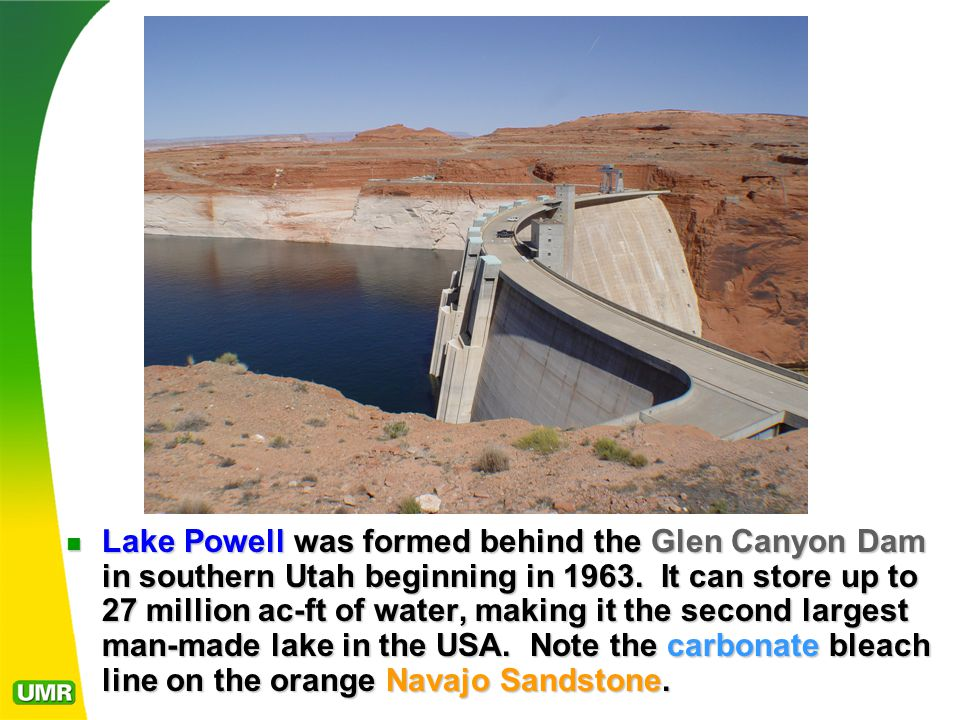 Lake Powell was formed behind the Glen Canyon Dam in southern Utah beginning in 1963.