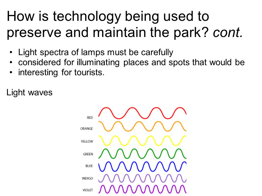 How is technology being used to preserve and maintain the park? cont. Light spectra of lamps must be carefully considered for illuminating places and