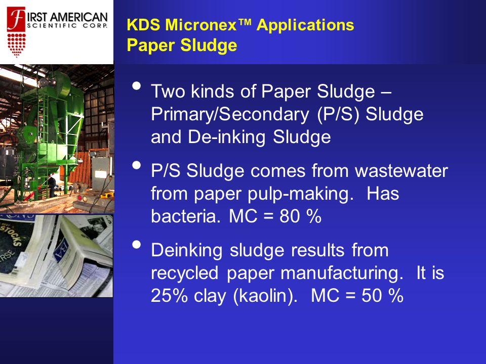 Two kinds of Paper Sludge – Primary/Secondary (P/S) Sludge and De-inking Sludge P/S Sludge comes from wastewater from paper pulp-making.