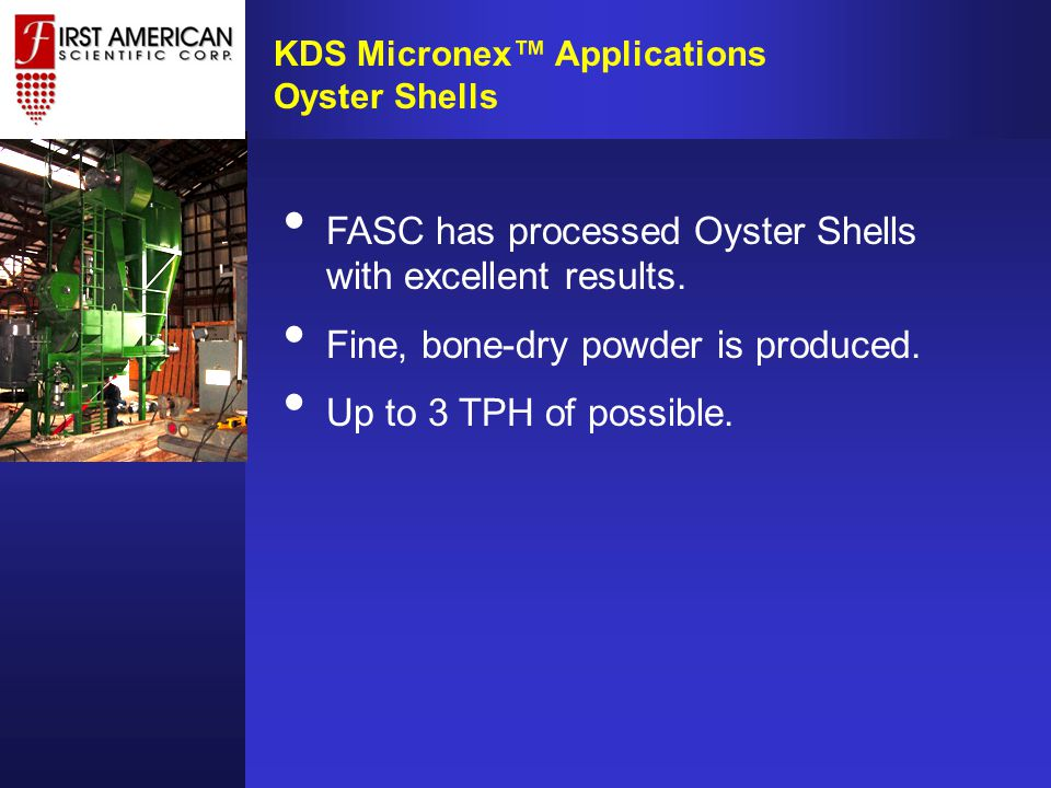 FASC has processed Oyster Shells with excellent results.