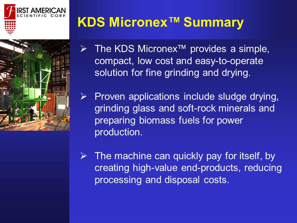  The KDS Micronex™ provides a simple, compact, low cost and easy-to-operate solution for fine grinding and drying.