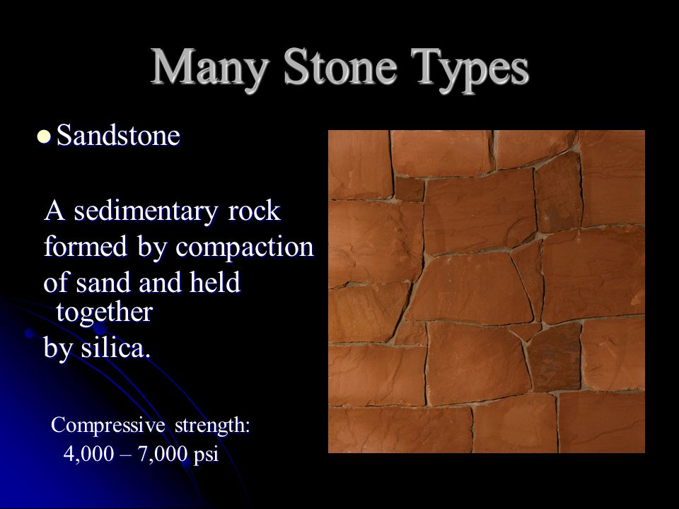 Sandstone Sandstone A sedimentary rock A sedimentary rock formed by compaction formed by compaction of sand and held together of sand and held together by silica.