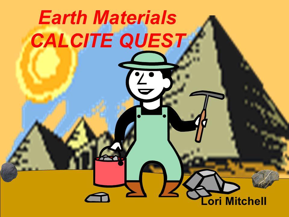 Earth Materials CALCITE QUEST Lori Mitchell