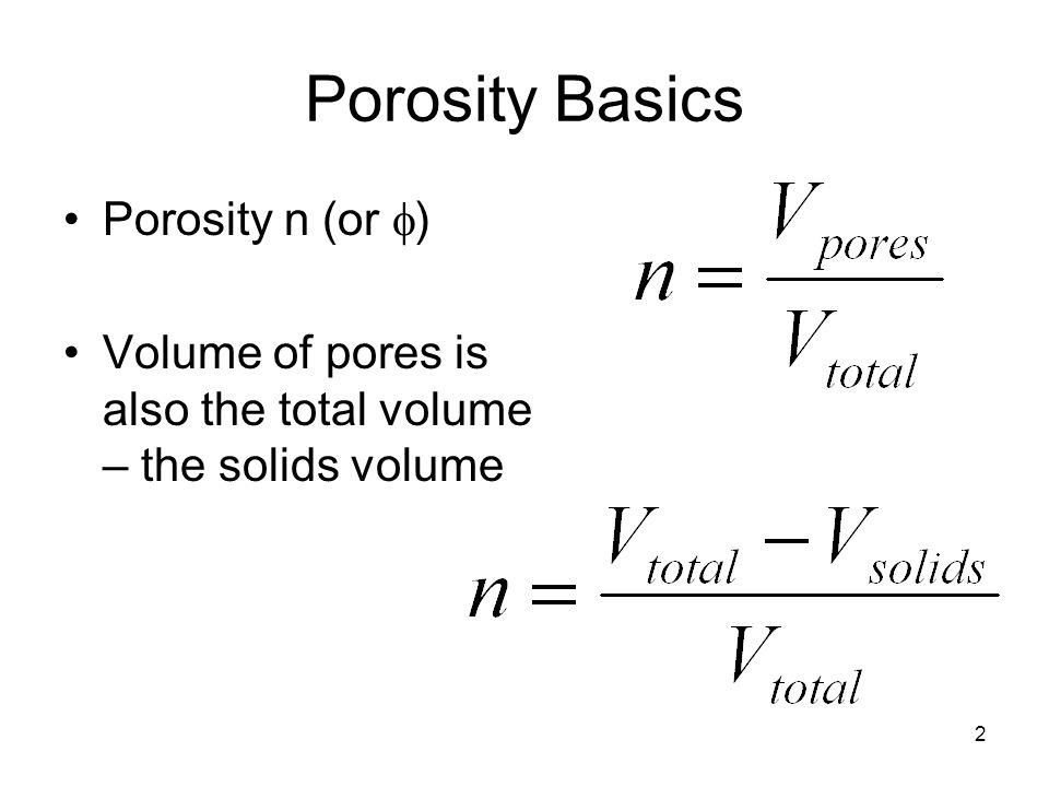 2 Porosity Basics Porosity n (or  ) Volume of pores is also the total volume – the solids volume