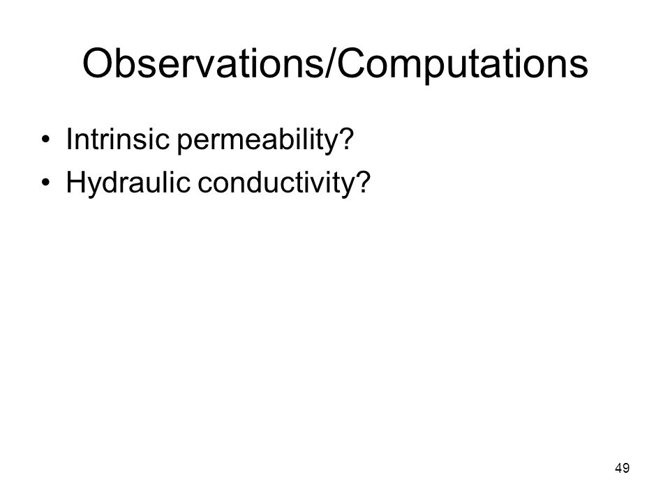 49 Observations/Computations Intrinsic permeability? Hydraulic conductivity?