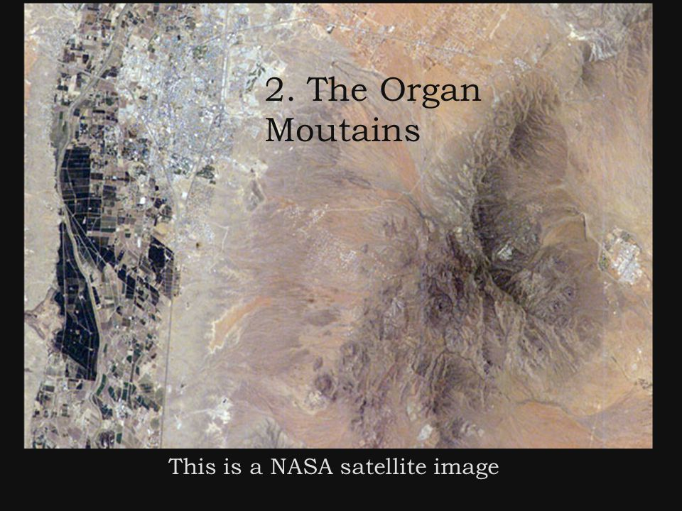2. The Organ Moutains This is a NASA satellite image