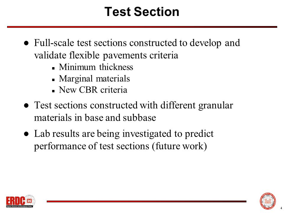 4 Test Section Full-scale test sections constructed to develop and validate flexible pavements criteria Minimum thickness Marginal materials New CBR criteria Test sections constructed with different granular materials in base and subbase Lab results are being investigated to predict performance of test sections (future work)