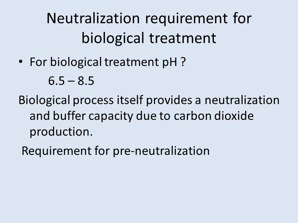 Neutralization requirement for biological treatment For biological treatment pH .