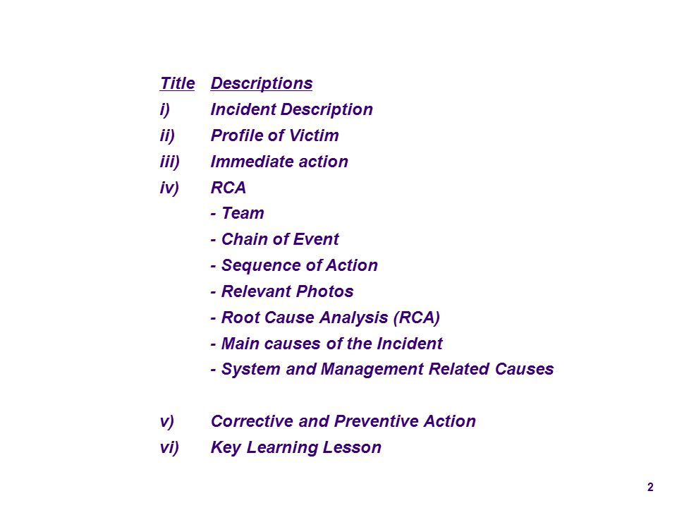 2 TitleDescriptions i)Incident Description ii)Profile of Victim iii)Immediate action iv)RCA - Team - Chain of Event - Sequence of Action - Relevant Ph