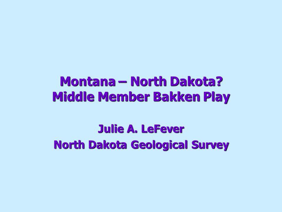 Montana – North Dakota Middle Member Bakken Play Julie A. LeFever North Dakota Geological Survey