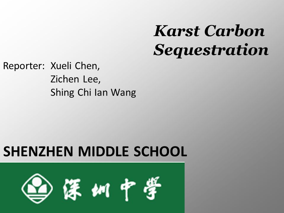 SHENZHEN MIDDLE SCHOOL Reporter: Xueli Chen, Zichen Lee, Shing Chi Ian Wang Karst Carbon Sequestration