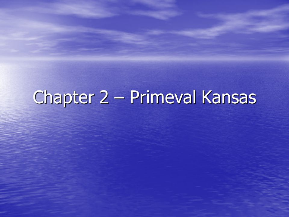 Chapter 2 – Primeval Kansas