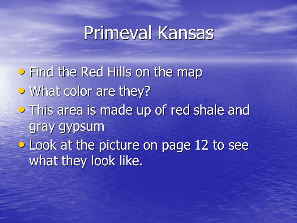 Primeval Kansas Find the Red Hills on the map Find the Red Hills on the map What color are they.