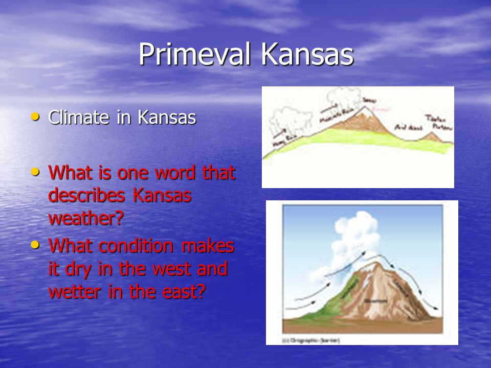 Primeval Kansas Climate in Kansas Climate in Kansas What is one word that describes Kansas weather.