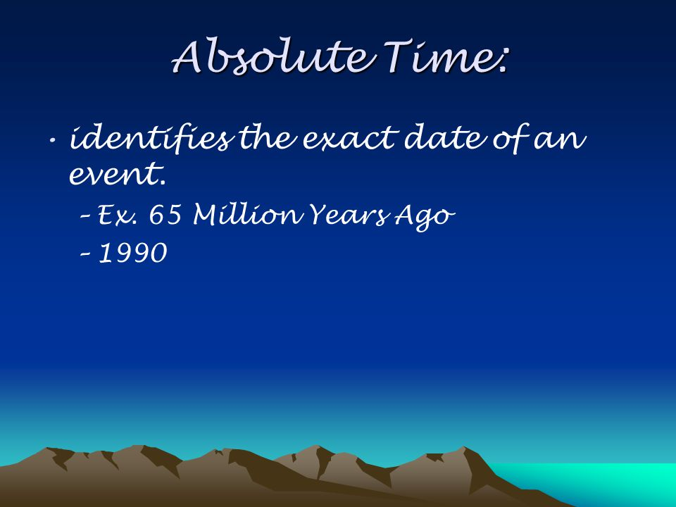 Relative Time: Ages of events are placed in order of occurrence.
