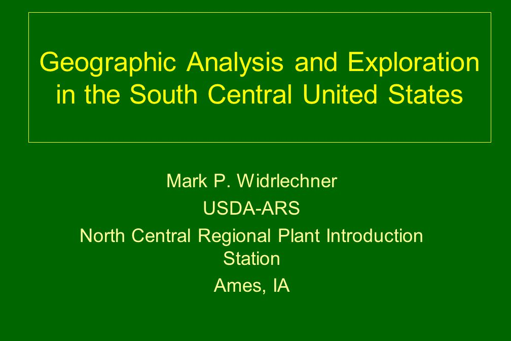 Geographic Analysis and Exploration in the South Central United States Mark P. Widrlechner USDA-ARS North Central Regional Plant Introduction Station
