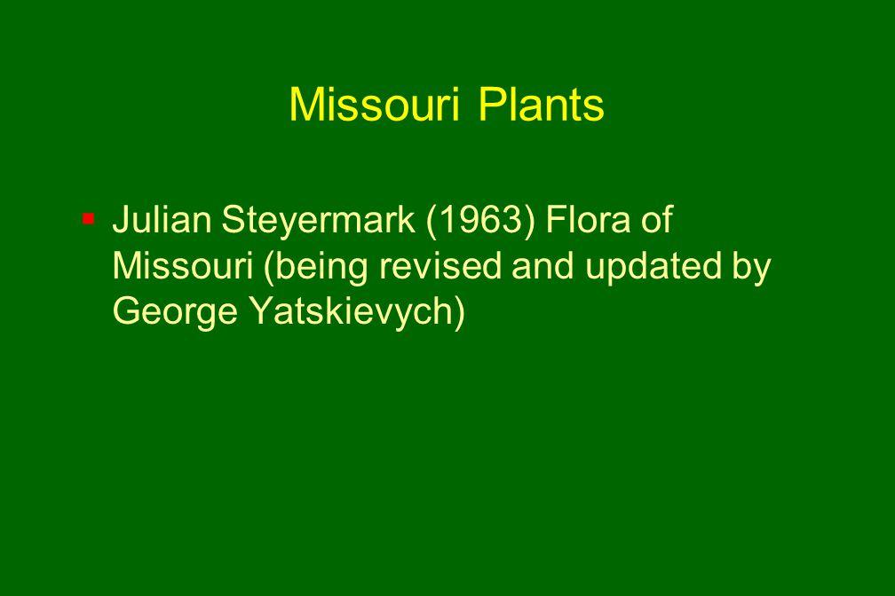 Missouri Plants  Julian Steyermark (1963) Flora of Missouri (being revised and updated by George Yatskievych)