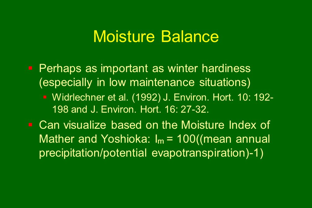 Moisture Balance  Perhaps as important as winter hardiness (especially in low maintenance situations)  Widrlechner et al.
