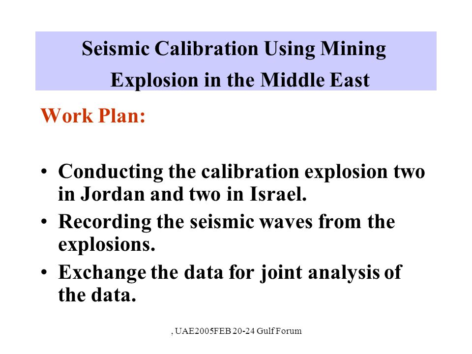 Gulf Forum 20-24 FEB 2005, UAE Controlled Explosions in Jordan Final Announcement: The second explosion of 20 tons of ANFO will be initiated in boreholes of depth of 20-30 m on JAN 17, 2005 at 13 GMT
