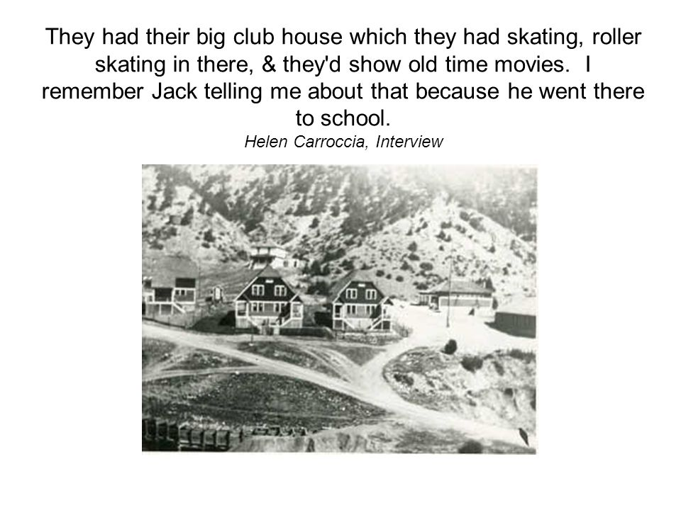They had their big club house which they had skating, roller skating in there, & they d show old time movies.