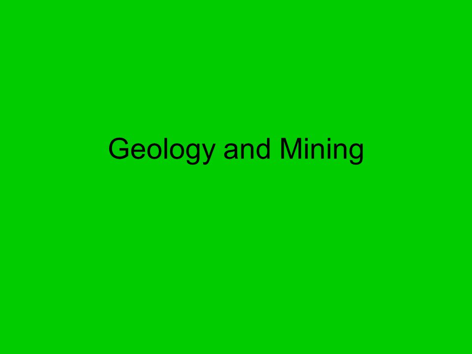 Geology and Mining