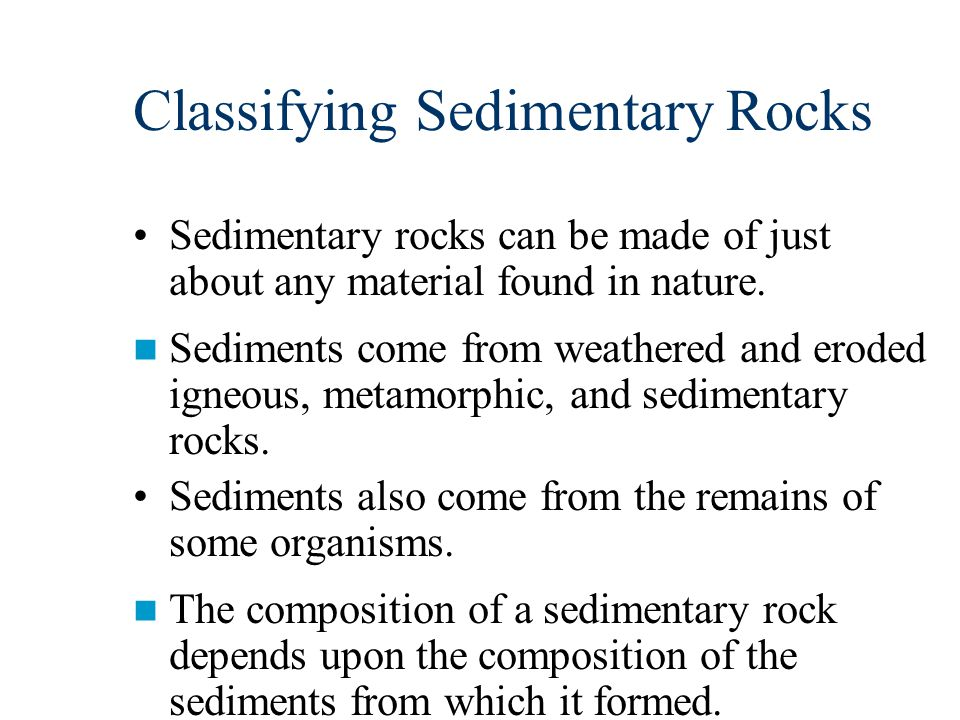 Classifying Sedimentary Rocks Sedimentary rocks are classified by their composition and by the manner in which they formed.