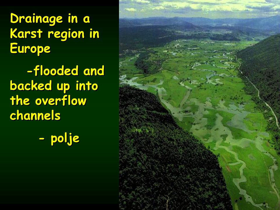 Drainage in a Karst region in Europe -flooded and backed up into the overflow channels - polje Drainage in a Karst region in Europe -flooded and backed up into the overflow channels - polje