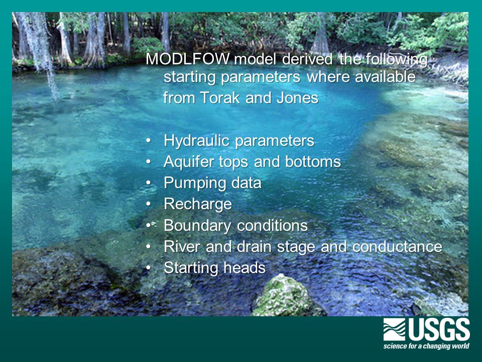 MODLFOW model derived the following starting parameters where available from Torak and Jones from Torak and Jones Hydraulic parametersHydraulic parameters Aquifer tops and bottomsAquifer tops and bottoms Pumping dataPumping data RechargeRecharge Boundary conditionsBoundary conditions River and drain stage and conductanceRiver and drain stage and conductance Starting headsStarting heads