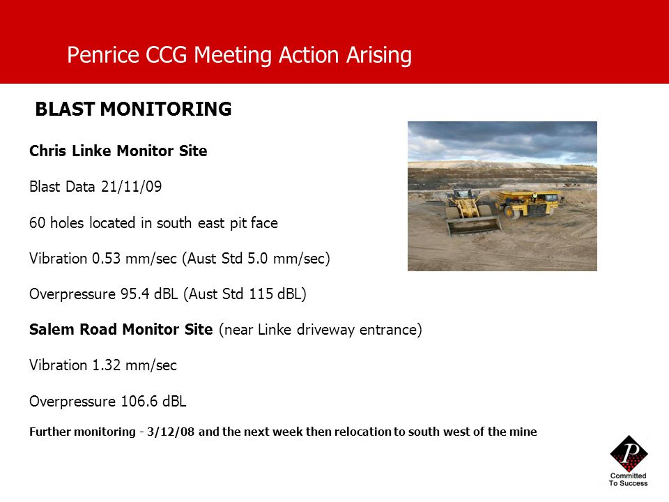 Penrice CCG Meeting Action Arising BLAST MONITORING Chris Linke Monitor Site Blast Data 21/11/09 60 holes located in south east pit face Vibration 0.5