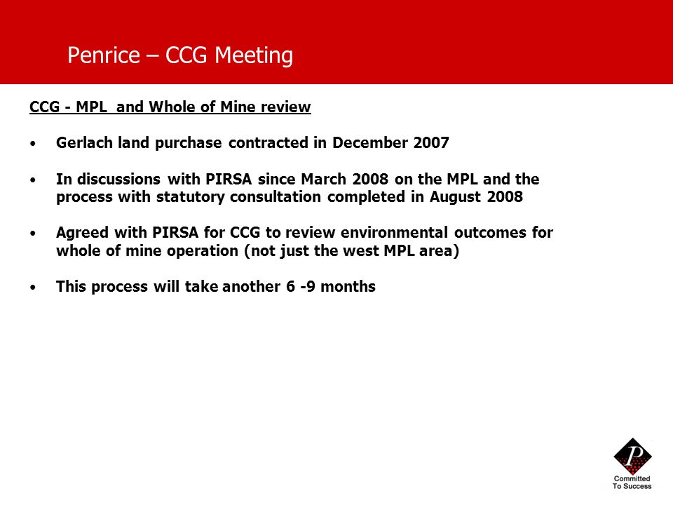 Penrice – CCG Meeting CCG - MPL and Whole of Mine review Gerlach land purchase contracted in December 2007 In discussions with PIRSA since March 2008