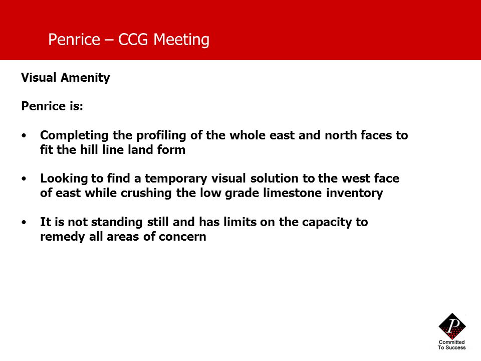 Penrice – CCG Meeting Visual Amenity Penrice is: Completing the profiling of the whole east and north faces to fit the hill line land form Looking to