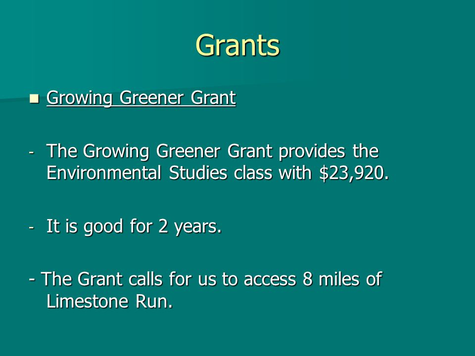 Grants Growing Greener Grant Growing Greener Grant - The Growing Greener Grant provides the Environmental Studies class with $23,920.