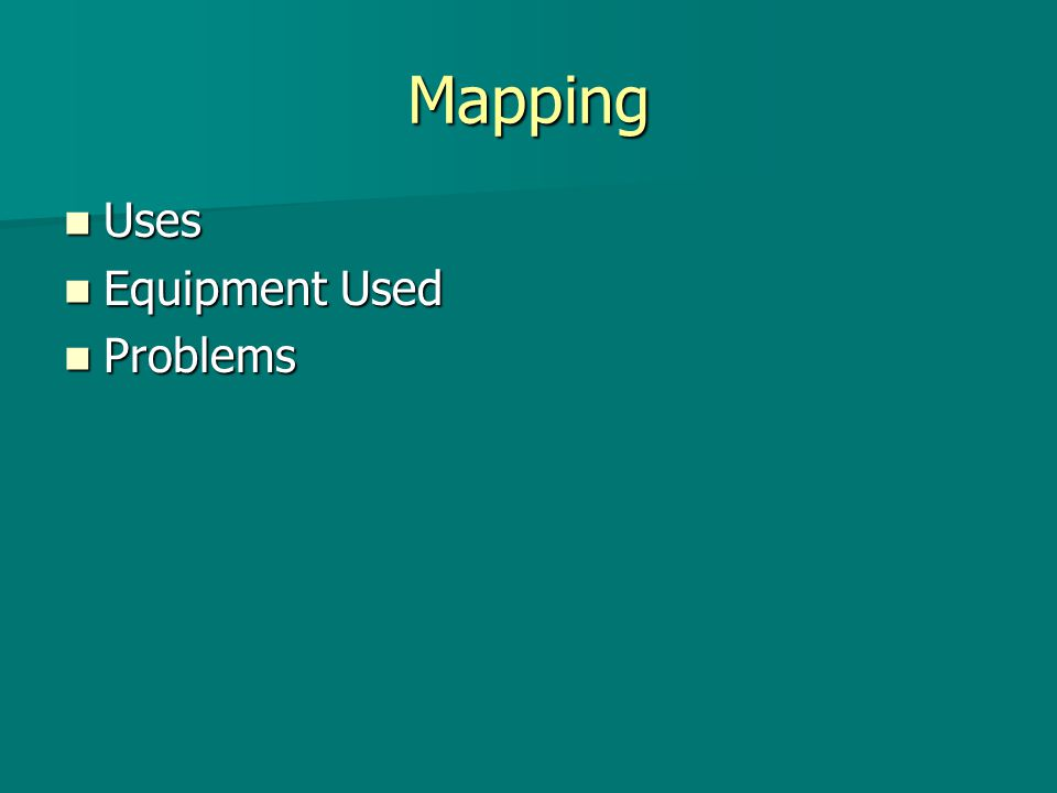 Mapping Uses Uses Equipment Used Equipment Used Problems Problems