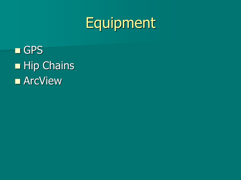 Equipment GPS GPS Hip Chains Hip Chains ArcView ArcView