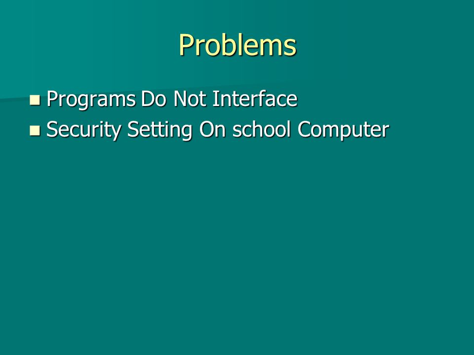 Problems Programs Do Not Interface Programs Do Not Interface Security Setting On school Computer Security Setting On school Computer
