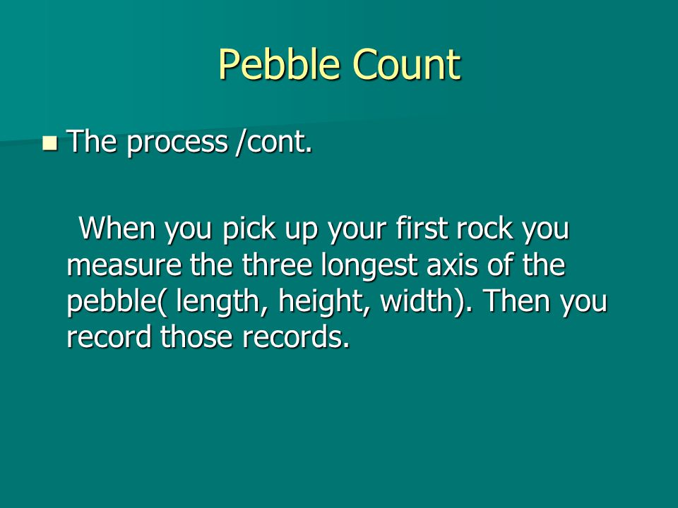 Pebble Count The process /cont. The process /cont.