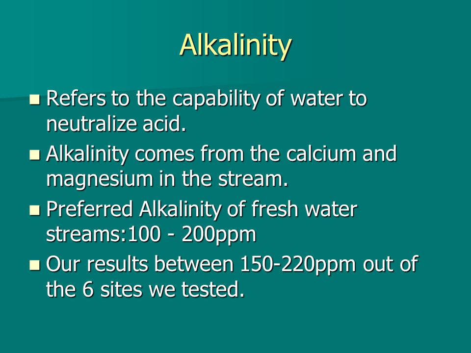 Alkalinity Refers to the capability of water to neutralize acid.