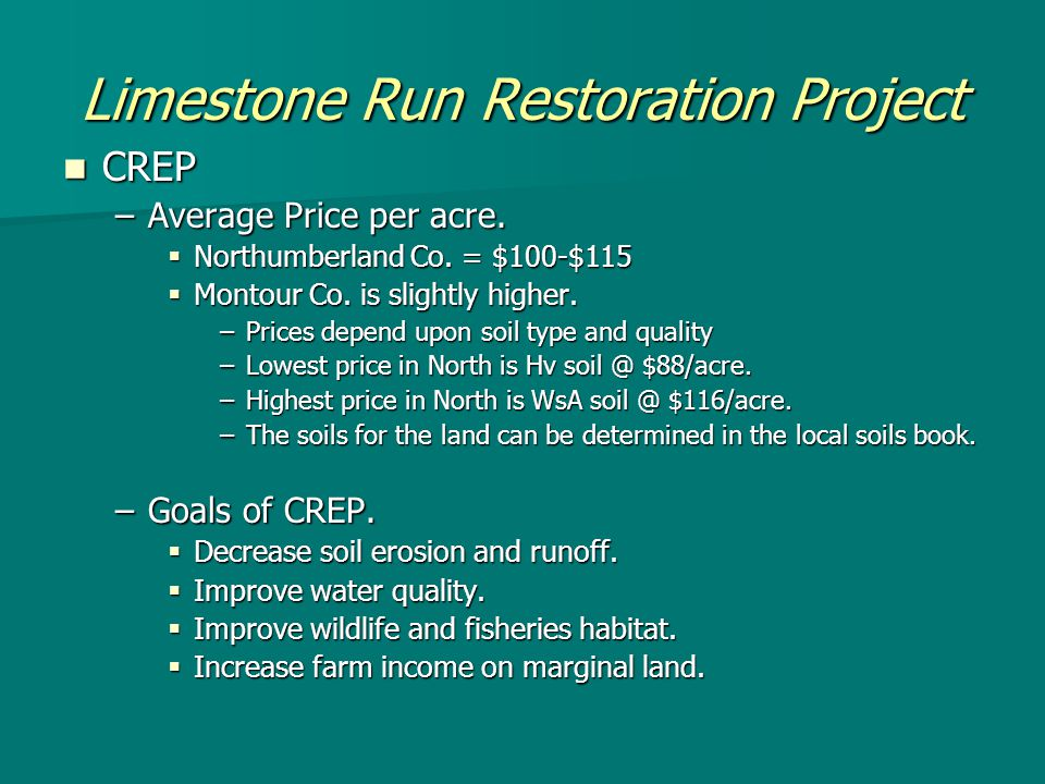 Limestone Run Restoration Project CREP CREP –Average Price per acre.